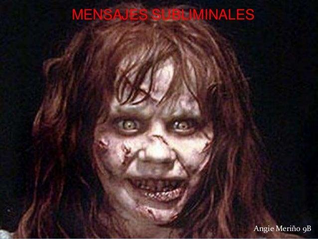 MENSAJES SUBLIMINALES                    Angie Meriño 9B