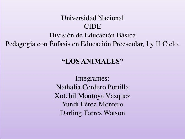 """Universidad NacionalCIDEDivisión de Educación BásicaPedagogía con Énfasis en Educación Preescolar, I y II Ciclo.""""LOS ANIMA..."""