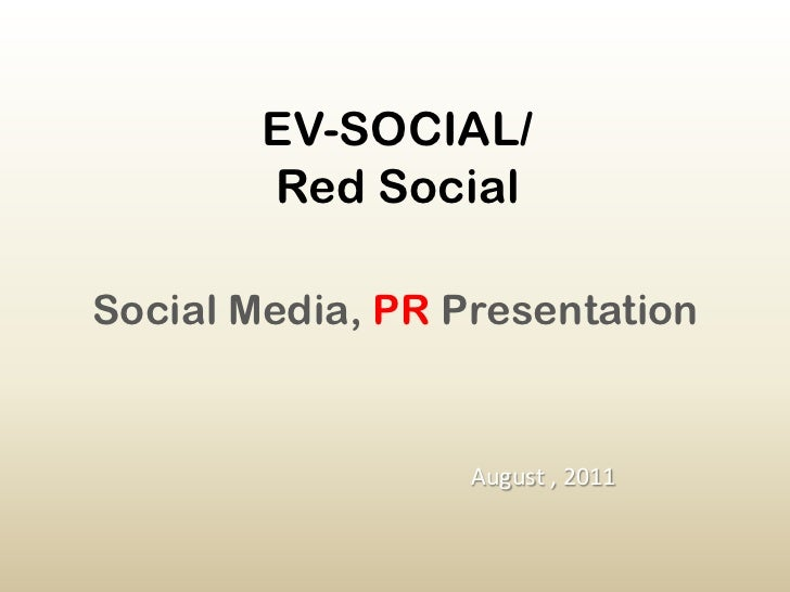 EV-SOCIAL/Red Social<br />Social Media, PRPresentation<br />August , 2011<br />