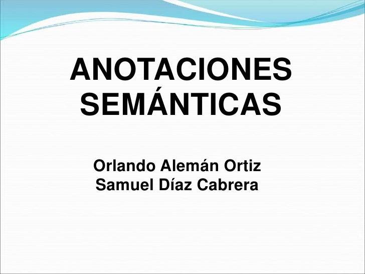 ANOTACIONES SEMÁNTICAS  Orlando Alemán Ortiz  Samuel Díaz Cabrera