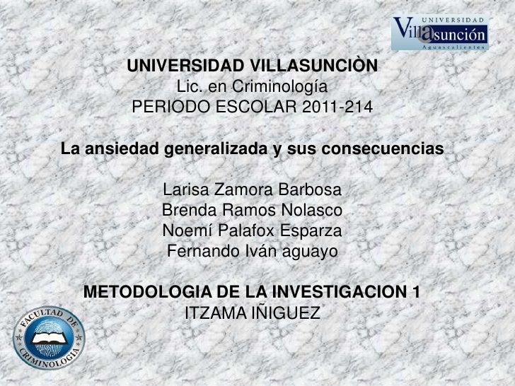 UNIVERSIDAD VILLASUNCIÒN            Lic. en Criminología       PERIODO ESCOLAR 2011-214La ansiedad generalizada y sus cons...