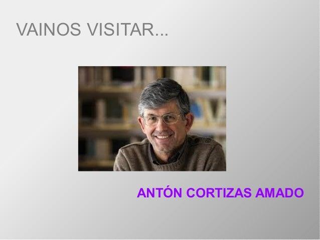 VAINOS VISITAR... ANTÓN CORTIZAS AMADO