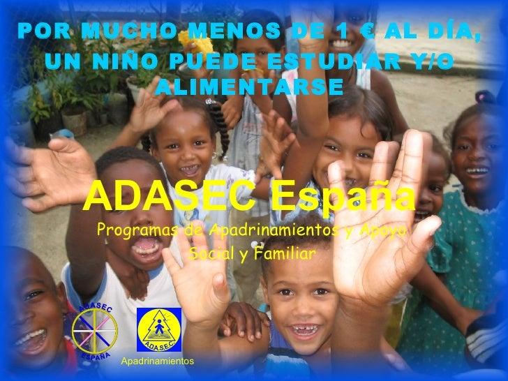 ADASEC España Programas de Apadrinamientos y Apoyo Social y Familiar POR MUCHO MENOS DE 1 € AL DÍA, UN NIÑO PUEDE ESTUDIAR...