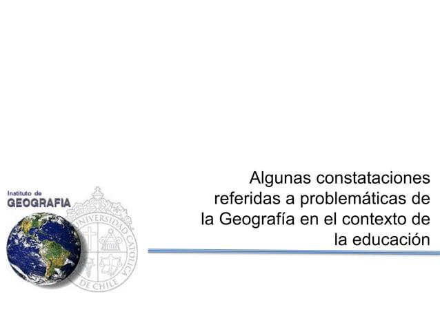 Algunas constataciones referidas a problemáticas de la Geografía en el contexto de la educación