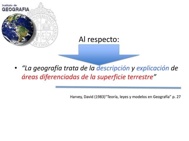 """•""""La geografía trata de la descripción y explicación de áreas diferenciadas de la superficie terrestre""""  Harvey, David (19..."""