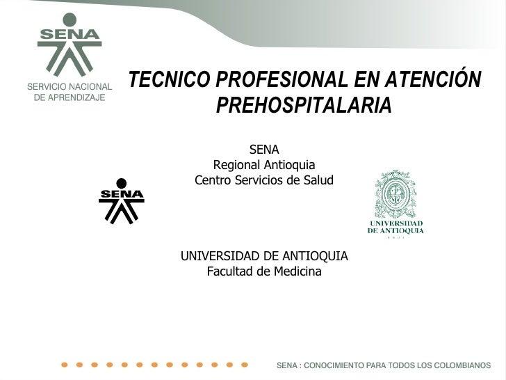 TECNICO PROFESIONAL EN ATENCIÓN PREHOSPITALARIA SENA Regional Antioquia Centro Servicios de Salud UNIVERSIDAD DE ANTIOQUIA...
