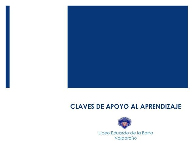 CLAVES DE APOYO AL APRENDIZAJE Liceo Eduardo de la Barra Valparaíso