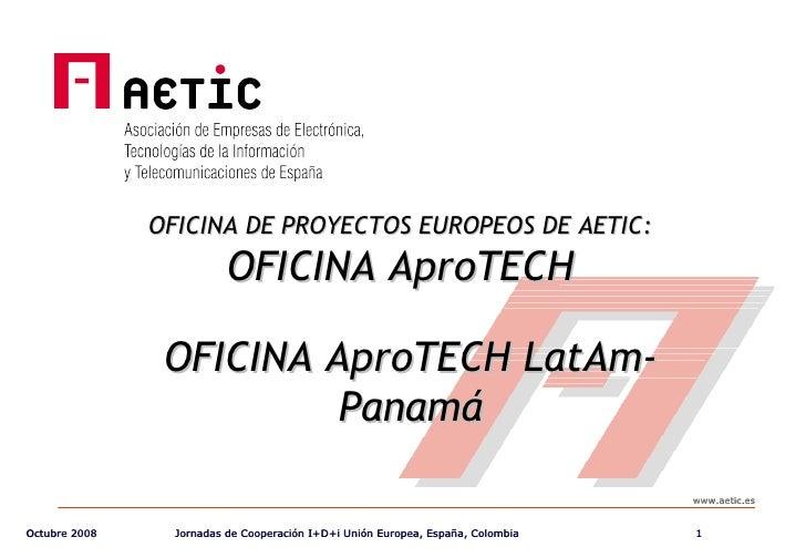 OFICINA DE PROYECTOS EUROPEOS DE AETIC:  OFICINA AproTECH OFICINA AproTECH LatAm- Panamá