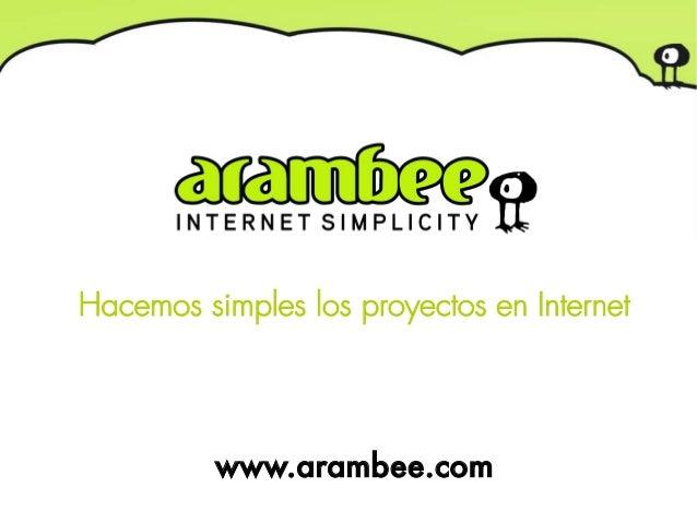 Hacemos simples los proyectos en Internet          www.arambee.com