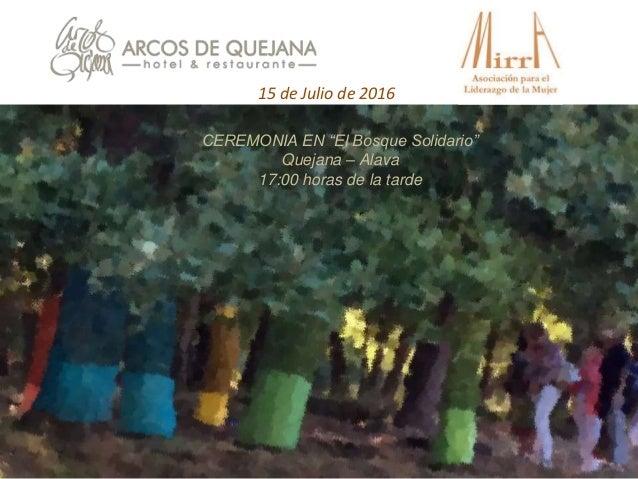 """15 de Julio de 2016 CEREMONIA EN """"El Bosque Solidario"""" Quejana – Alava 17:00 horas de la tarde"""