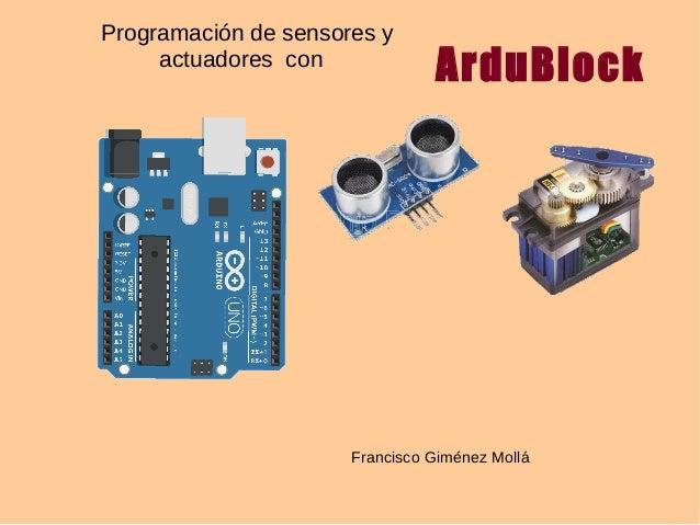 Programación de sensores y actuadores con ArduBlock Francisco Giménez Mollá