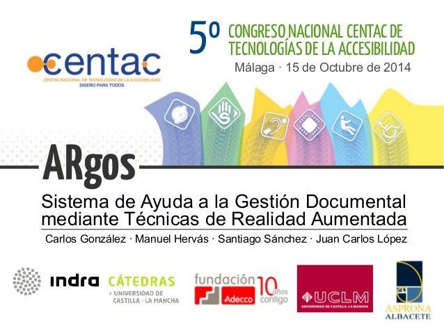 Sistema de Ayuda a la Gestión Documental mediante Técnicas de Realidad Aumentada ARgos Málaga · 15 de Octubre de 2014 CONG...