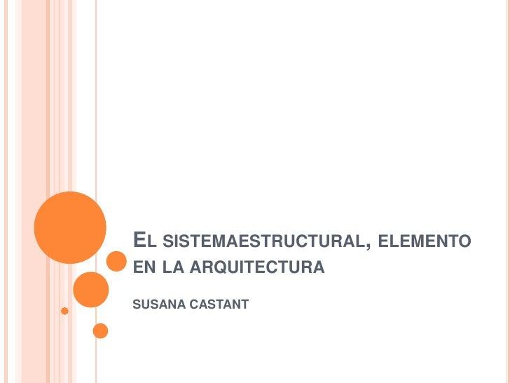 El sistemaestructural, elemento en la arquitectura<br />SUSANA CASTANT<br />