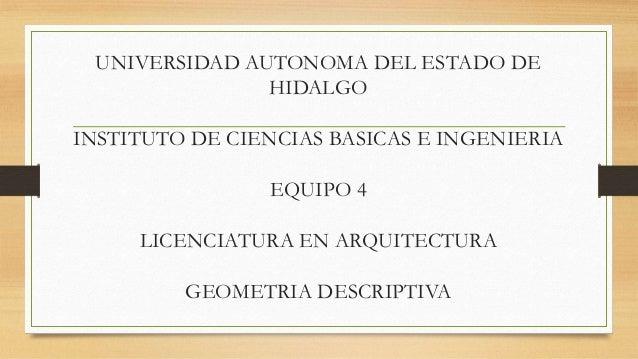 UNIVERSIDAD AUTONOMA DEL ESTADO DE HIDALGO INSTITUTO DE CIENCIAS BASICAS E INGENIERIA EQUIPO 4 LICENCIATURA EN ARQUITECTUR...