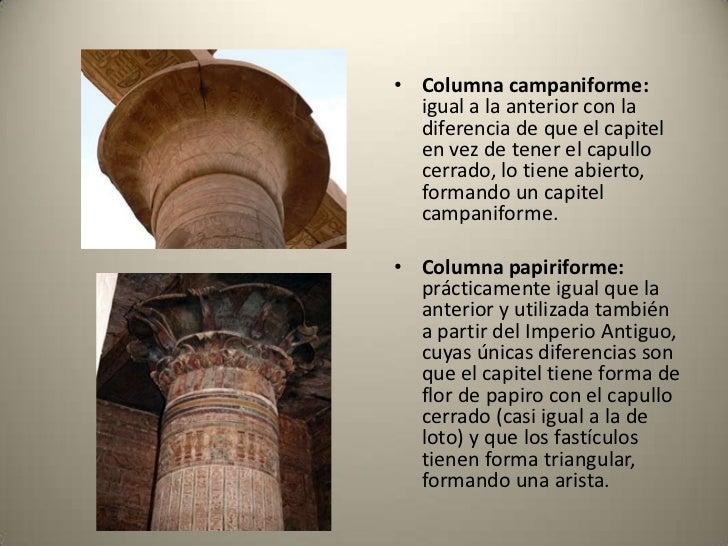 • Columnas palmiformes: las  podemos ver en el complejo  funerario de Unas. A partir de  la Dinastía V estas columnas  son...