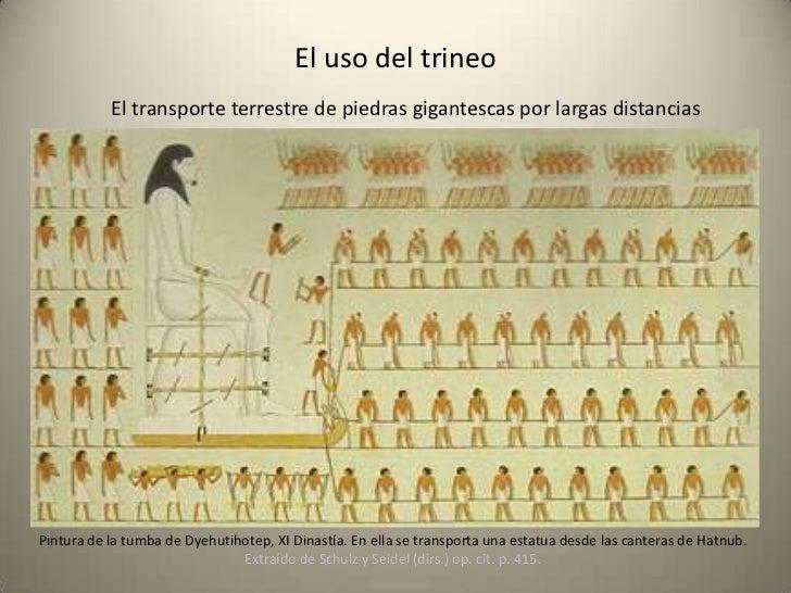 El uso del trineo           El transporte terrestre de piedras gigantescas por largas distanciasPintura de la tumba de Dye...