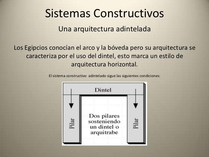 Sistemas Constructivos                 Una arquitectura adinteladaLos Egipcios conocían el arco y la bóveda pero su arquit...