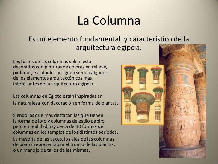 La Columna       Es un elemento fundamental y característico de la                     arquitectura egipcia.Los fustes de ...