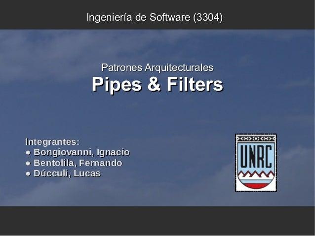 Pipes & FiltersPipes & Filters Ingeniería de Software (3304)Ingeniería de Software (3304) Patrones ArquitecturalesPatrones...