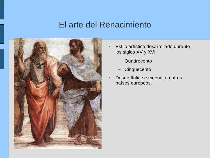 El arte del Renacimiento <ul><li>Estilo artístico desarrollado durante los siglos XV y XVI </li></ul><ul><ul><li>Quattroce...