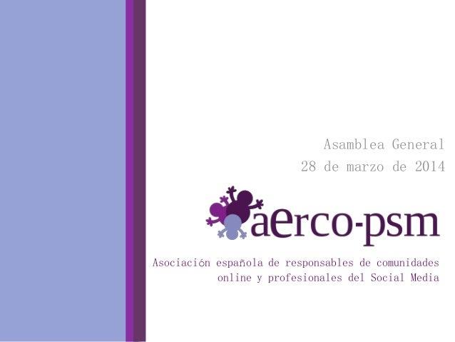 Asociación española de responsables de comunidades online y profesionales del Social Media Asamblea General 28 de marzo de...