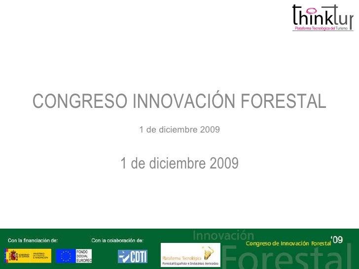 CONGRESO INNOVACIÓN FORESTAL 1 de diciembre 2009 1 de diciembre 2009