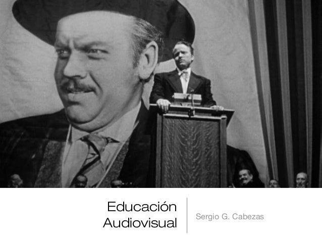 Educación Audiovisual Sergio G. Cabezas