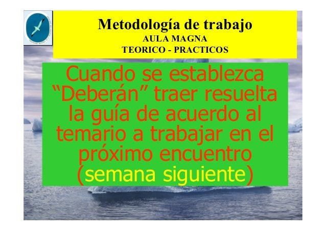 """Metodología de trabajo AULA MAGNA TEORICO - PRACTICOS Cuando se establezca """"Deberán"""" traer resuelta la guía de acuerdo al ..."""
