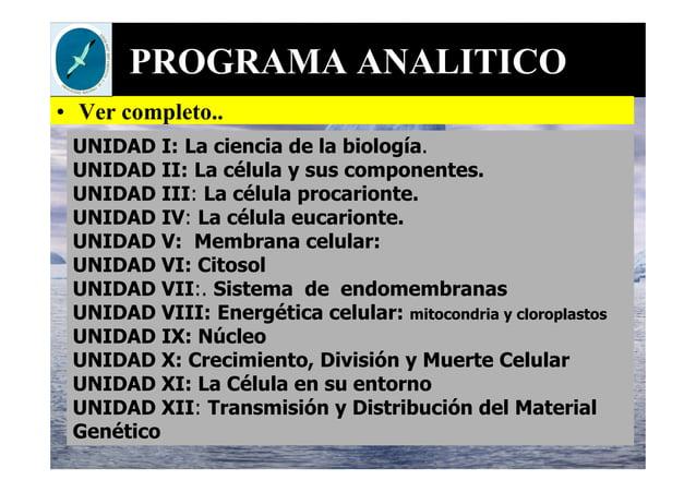 PROGRAMA ANALITICO • Ver completo.. UNIDAD I: La ciencia de la biología. UNIDAD II: La célula y sus componentes. UNIDAD II...