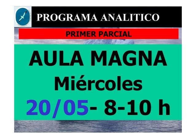 PROGRAMA ANALITICO PRIMER PARCIAL AULA MAGNA Miércoles 20/05- 8-10 h