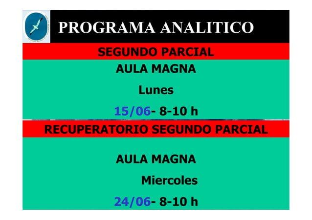 PROGRAMA ANALITICO SEGUNDO PARCIAL AULA MAGNA Lunes 15/06- 8-10 h AULA MAGNA Miercoles 24/06- 8-10 h RECUPERATORIO SEGUNDO...