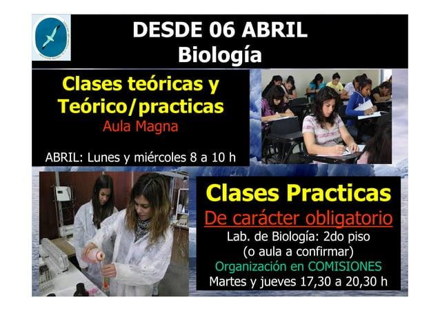 DESDE 06 ABRIL Biología Clases Practicas De carácter obligatorio Lab. de Biología: 2do piso (o aula a confirmar) Organizac...