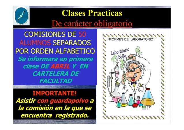 Clases Practicas De carácter obligatorio COMISIONES DE 50 ALUMNOS SEPARADOS POR ORDEN ALFABETICO Se informara en primera c...