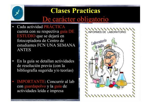 Clases Practicas De carácter obligatorio • Cada actividad PRÁCTICA cuenta con su respectiva guía DE ESTUDIO que se dejará ...