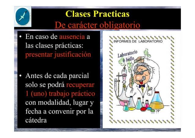 Clases Practicas De carácter obligatorio • En caso de ausencia a las clases prácticas: presentar justificación • Antes de ...