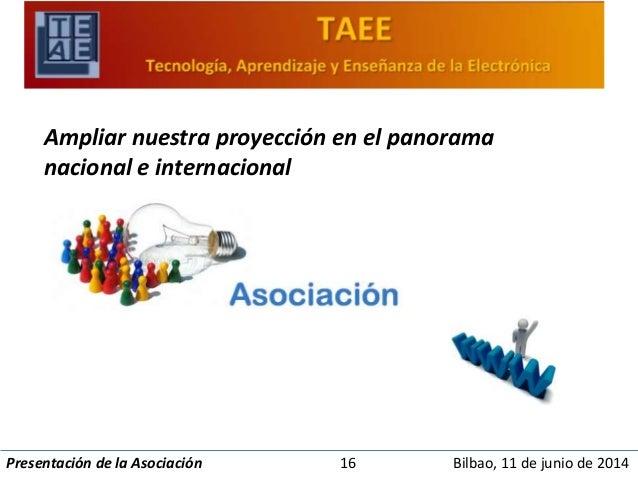 Ampliar nuestra proyección en el panorama  nacional e internacional  Presentación de la Asociación 16 Bilbao, 11 de junio ...