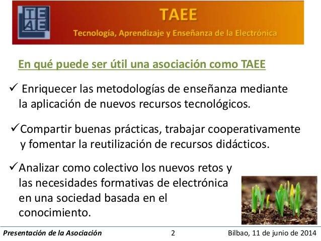En qué puede ser útil una asociación como TAEE   Enriquecer las metodologías de enseñanza mediante  la aplicación de nuev...