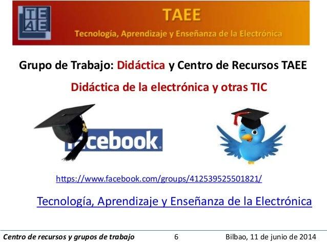 Grupo de Trabajo: Didáctica y Centro de Recursos TAEE  Didáctica de la electrónica y otras TIC  https://www.facebook.com/g...