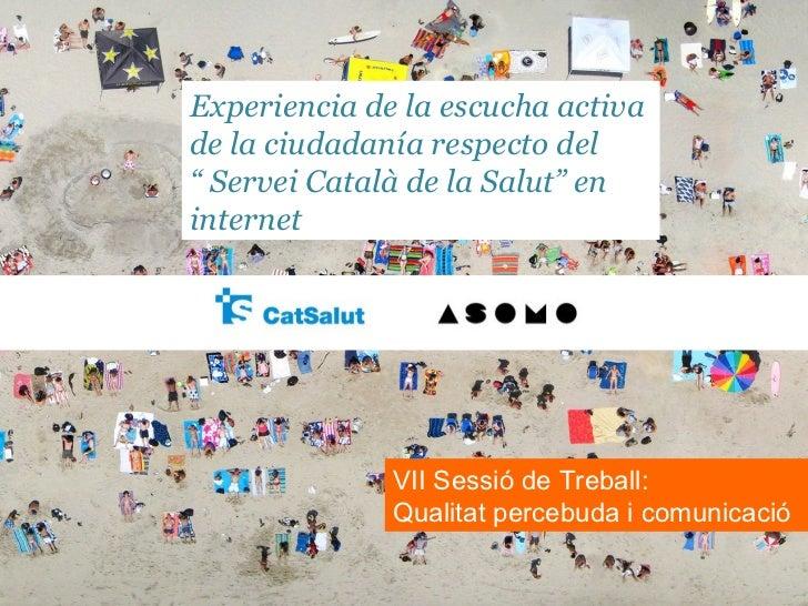 """Experiencia de la escucha activade la ciudadanía respecto del"""" Servei Català de la Salut"""" eninternet              VII Sess..."""