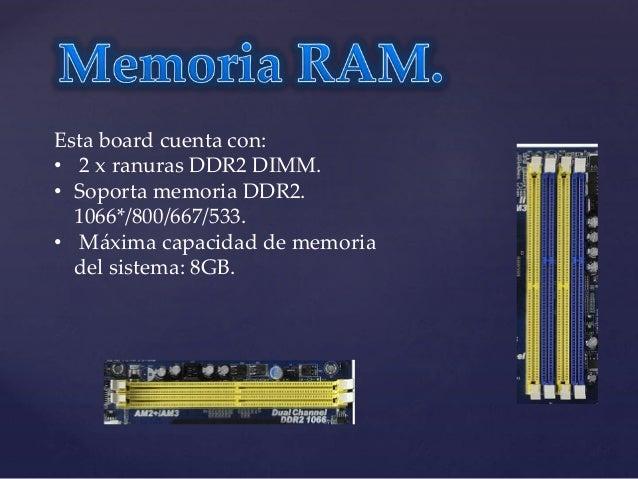 Esta board cuenta con las siguientes conexiones: • 4 x conectores SATA2 de 3,0 Gb/s. • 1 x conector ATA100 IDE (Soporta 2 ...
