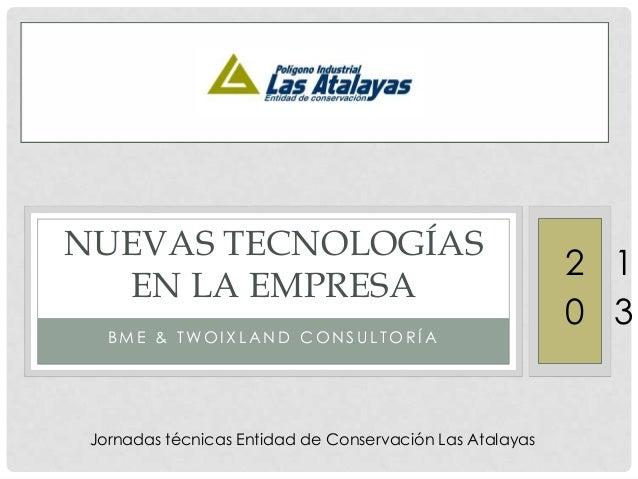 NUEVAS TECNOLOGÍAS EN LA EMPRESA BME & TWOIXLAND CONSULTORÍA  Jornadas técnicas Entidad de Conservación Las Atalayas  2 1 ...
