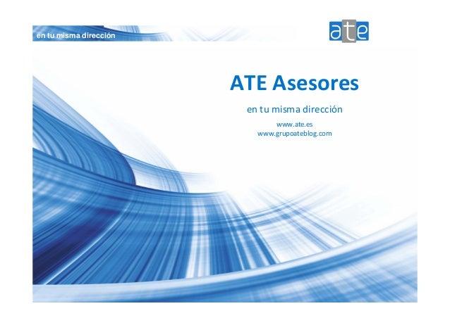 en tu misma dirección ATEAsesores entumismadirección www.ate.es www.grupoateblog.com