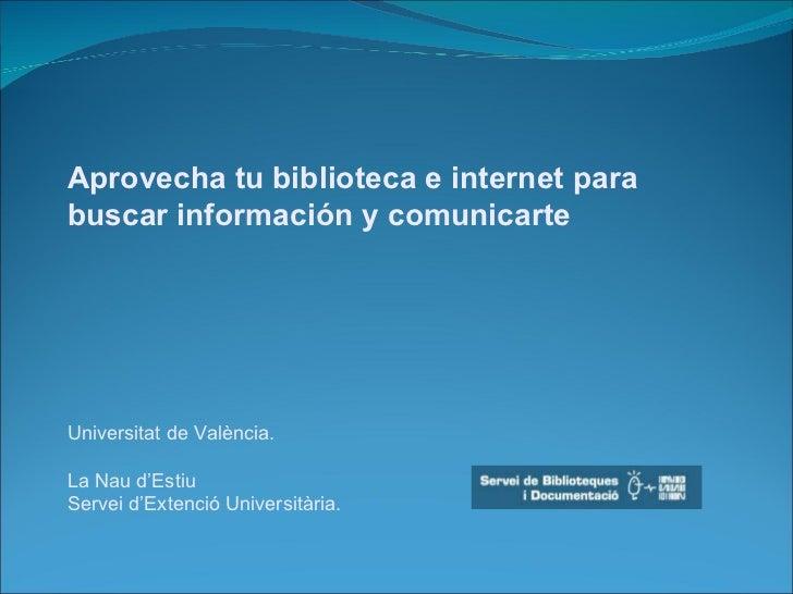 Aprovecha tu biblioteca e internet para buscar información y comunicarte  Universitat de València. La Nau d'Estiu Servei d...