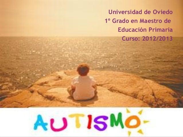 Universidad de Oviedo1º Grado en Maestro de     Educación Primaria      Curso: 2012/2013