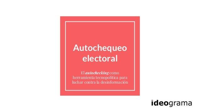 Autochequeo electoral El autochecking como herramienta tecnopolítica para luchar contra la desinformación