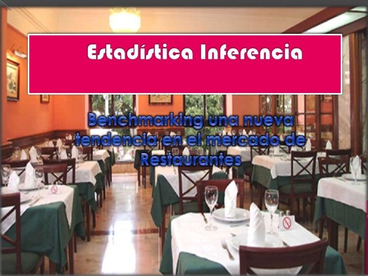 Estadística Inferencia<br />Benchmarking una nueva tendencia en el mercado de Restaurantes<br />