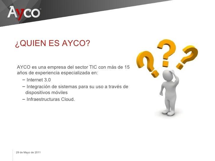 ¿QUIEN ES AYCO?AYCO es una empresa del sector TIC con más de 15años de experiencia especializada en:  – Internet 3.0  – In...