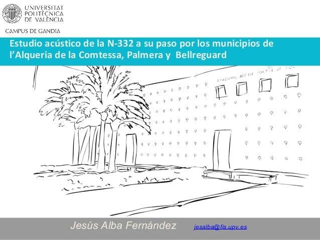 w.gandia.upv.es Estudio acústico de la N-332 a su paso por los municipios de l'Alqueria de la Comtessa, Palmera y Bellregu...