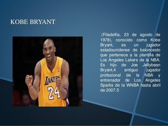 (Filadelfia, 23 de agosto de 1978), conocido como Kobe Bryant, es un jugador estadounidense de baloncesto que pertenece a ...
