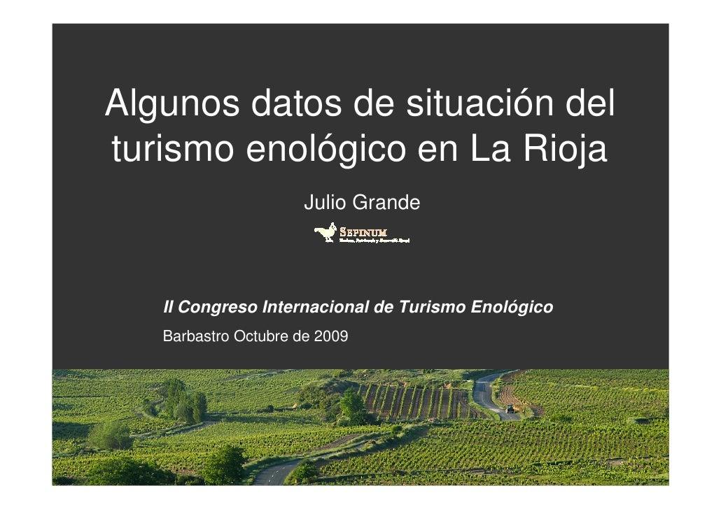 Algunos datos de situación del turismo enológico en La Rioja                       Julio Grande        II Congreso Interna...